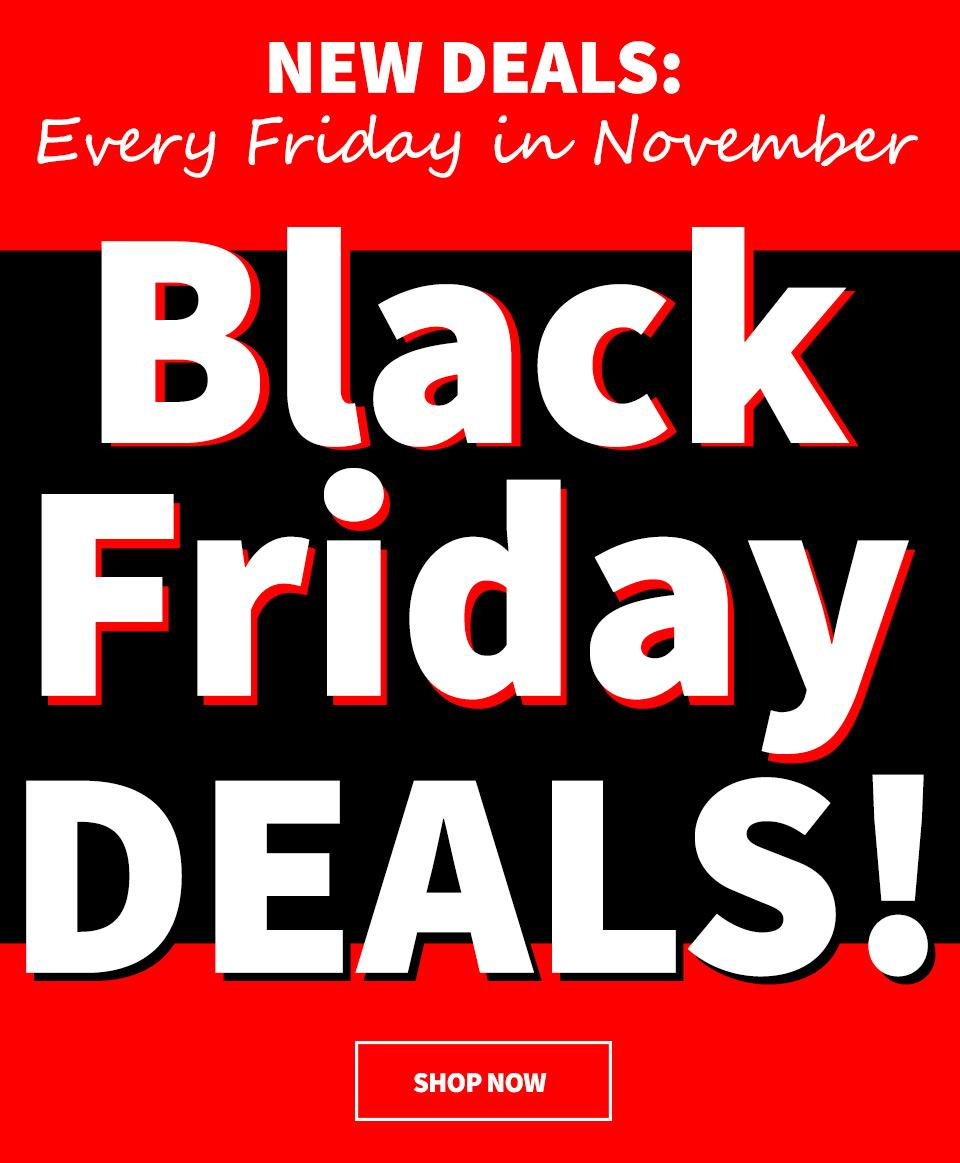 New Deals Every Friday in November - Shop Black Fiday Deals